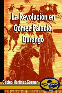 La Revolución en Gómez Palacio Durango